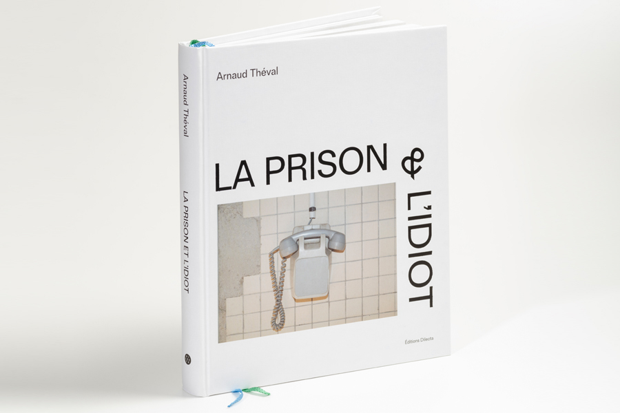 Theval - la prison et l'idiot (2017) éditions Dilecta, Paris